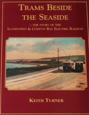 Trams Beside the Seaside - The Story of the Llandudno & Colwyn Bay Electric Company, by Keith Turner